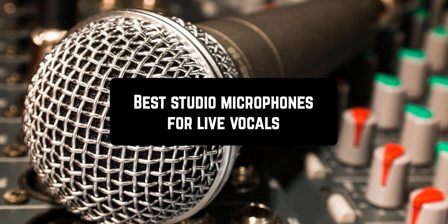 Best studio microphones for live vocals