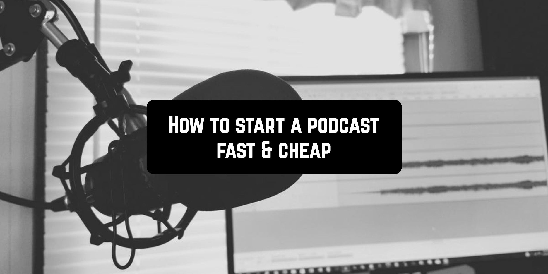 How to start a podcast fast & cheap